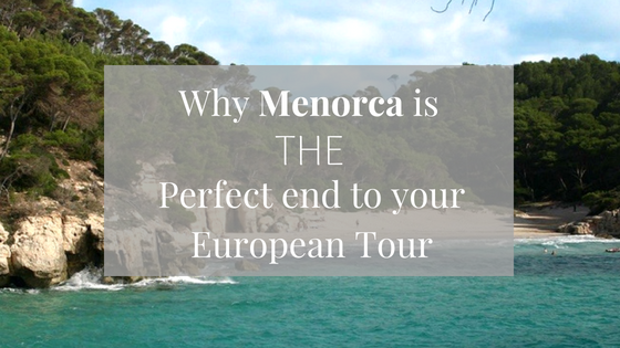 Why Menorca Is The Perfect End To Your European Tour
