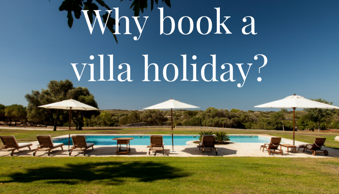 Why Book a Villa Holiday?