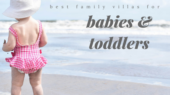 The Best Family Villas for Babies and Toddlers